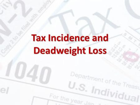 Tax Incidence and Deadweight Loss. Excise Taxes Tax charged on each unit of a good or service that is sold Tax charged on each unit of a good or service.
