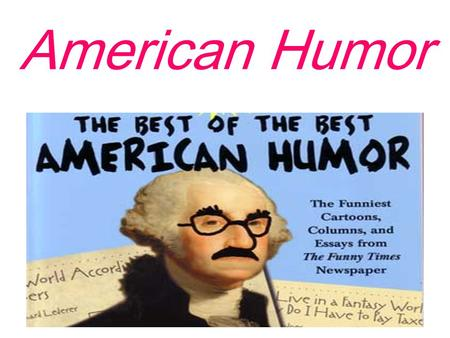 American Humor. American humor refers collectively to the conventions ( 习俗,惯例 ) and common threads ( 思路 ) that tie together humor in the United States.