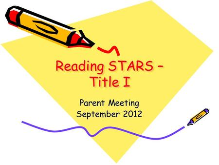 Reading STARS – Title I Parent Meeting September 2012.