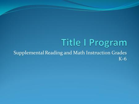 Supplemental Reading and Math Instruction Grades K-6.