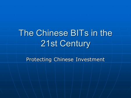 The Chinese BITs in the 21st Century Protecting Chinese Investment.