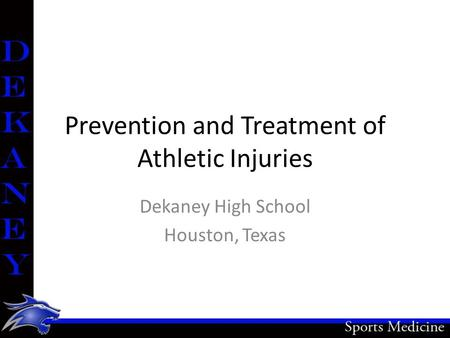 Prevention and Treatment of Athletic Injuries Dekaney High School Houston, Texas.