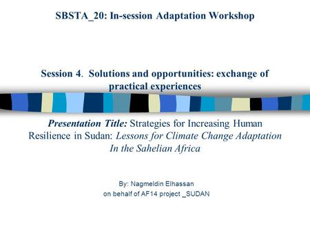 SBSTA_20: In-session Adaptation Workshop Session 4. Solutions and opportunities: exchange of practical experiences Presentation Title: Strategies for Increasing.