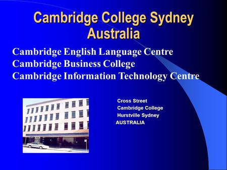 Cambridge College Sydney Australia Cambridge English Language Centre Cambridge Business College Cambridge Information Technology Centre Cross Street Cambridge.