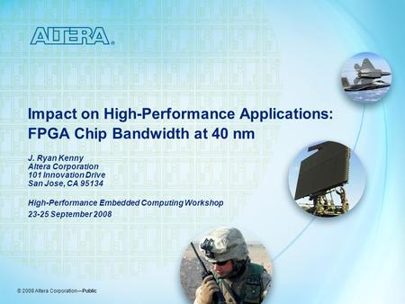 © 2008 Altera Corporation—Public High-Performance Embedded Computing Workshop 23-25 September 2008 Impact on High-Performance Applications: FPGA Chip Bandwidth.