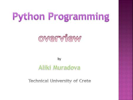 By. What advantages has it? The Reasons for Choosing Python  Python is free  It is object-oriented  It is interpreted  It is operating-system independent.