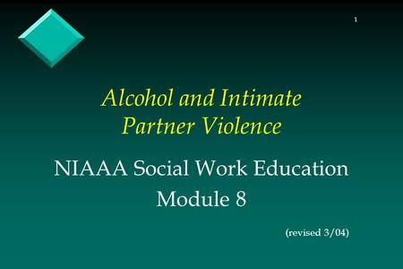 1 Alcohol and Intimate Partner Violence NIAAA Social Work Education Module 8 (revised 3/04)