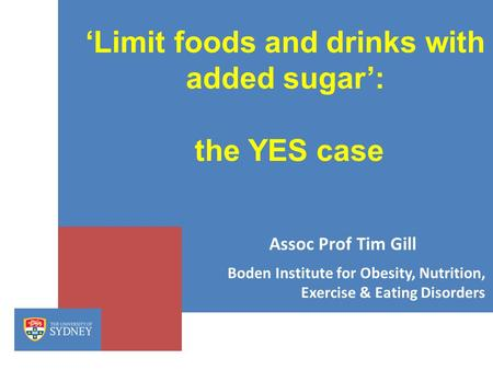 'Limit foods and drinks with added sugar': the YES case Boden Institute for Obesity, Nutrition, Exercise & Eating Disorders Assoc Prof Tim Gill.