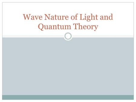 Wave Nature of Light and Quantum Theory. The Wave Nature of the Light John A. Schreifels Chemistry 211 2 Atomic structure elucidated by interaction of.