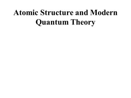 Atomic Structure and Modern Quantum Theory. Atomic timeline: Balmer's formula for the hydrogen line spectrum in 1885 Photoelectric effect discovered in.