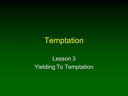 Temptation Lesson 3 Yielding To Temptation. 2 Introduction Christians must seek to endure temptation through self-control by placing our mind and body.