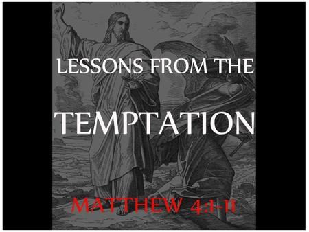 Tempted after new beginning Jesus - after his baptism & affirmation Adam – after his creation and authorization.