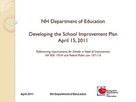 NH Department of Education NH Department of Education Developing the School Improvement Plan April 15, 2011 Referencing requirements for Schools in Need.