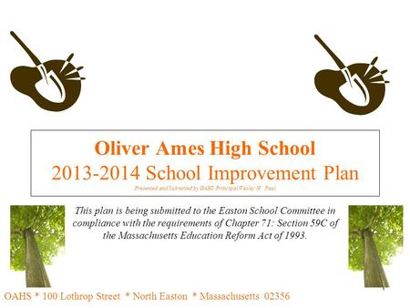 1 Oliver Ames High School 2013-2014 School Improvement Plan Presented and Submitted by OAHS Principal Wesley H. Paul This plan is being submitted to the.