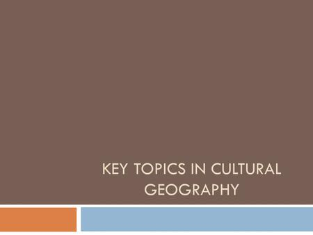 KEY TOPICS IN CULTURAL GEOGRAPHY. Introduction  The field of cultural geography is wide-ranging and comprehensive. To understand the various ways in.