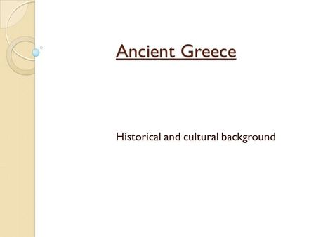 Ancient Greece Historical and cultural background.