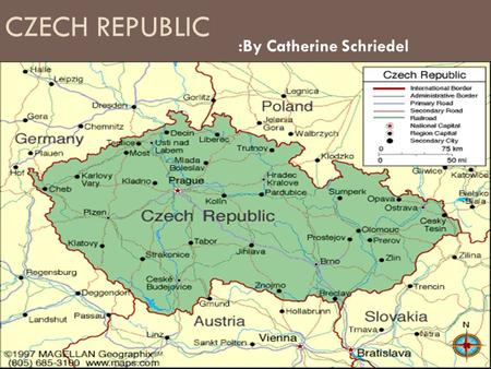 CZECH REPUBLIC :By Catherine Schriedel.  In Central Europe and is landlocked  Bordered by Germany, Austria, Slovakia and Poland (approx. the size of.
