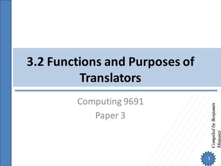 Compiled by Benjamin Muganzi 3.2 Functions and Purposes of Translators Computing 9691 Paper 3 1.