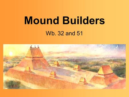 Mound Builders Wb. 32 and 51. Woodland Indians Many of the Woodland Indians who lived in Tennessee were Mound Builders. Their name comes from the large.