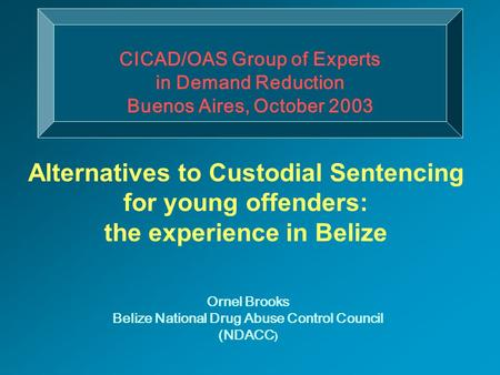 CICAD/OAS Group of Experts in Demand Reduction Buenos Aires, October 2003 Ornel Brooks Belize National Drug Abuse Control Council (NDACC ) Alternatives.