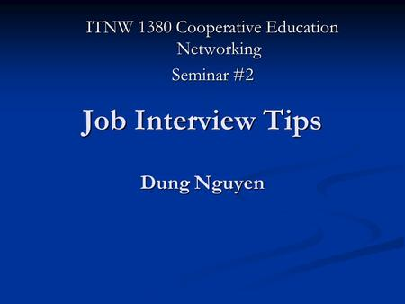 Job Interview Tips Dung Nguyen ITNW 1380 Cooperative Education Networking Seminar #2.