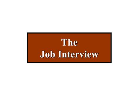 The Job Interview. Objectives Understand the concept & purpose of the interview Learn how to prepare for your interview Develop strategies and techniques.