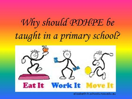 Why should PDHPE be taught in a primary school? elizabeth-h.schools.nsw.edu.au.