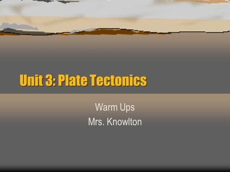 Unit 3: Plate Tectonics Warm Ups Mrs. Knowlton. September 18, 2014 ò Objective: Students will compare and contrast continental drift theory and theory.