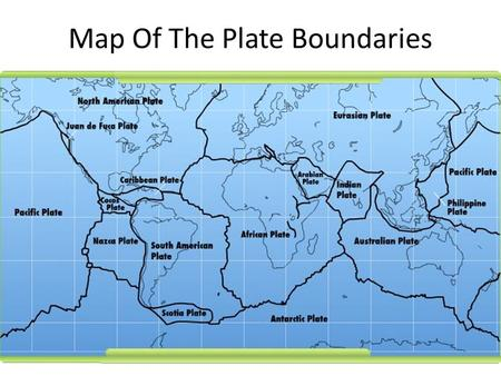 Map Of The Plate Boundaries. Plate Boundaries Convergent Boundary– – mountain building – India Himalayas Divergent Boundary– – rift apart– Mid Atlantic.