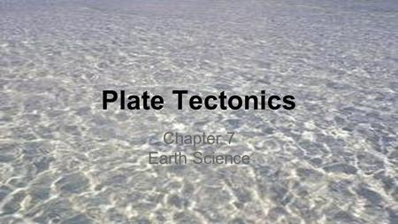 Plate Tectonics Chapter 7 Earth Science.