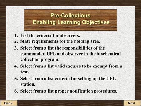 1. List the criteria for observers. 2. State requirements for the holding area. 3. Select from a list the responsibilities of the commander, UPL and observer.