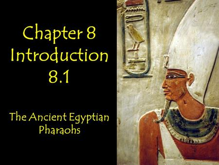 Chapter 8 Introduction 8.1 The Ancient Egyptian Pharaohs