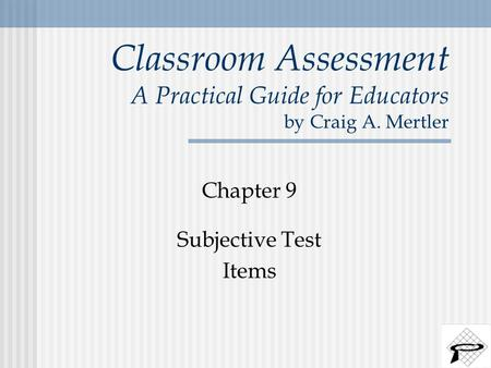 Classroom Assessment A Practical Guide for Educators by Craig A. Mertler Chapter 9 Subjective Test Items.
