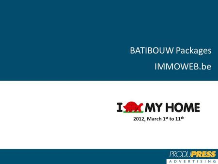 BATIBOUW Packages IMMOWEB.be 2012, March 1 st to 11 th.