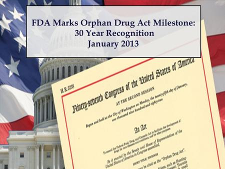 FDA Marks Orphan Drug Act Milestone: 30 Year Recognition January 2013.