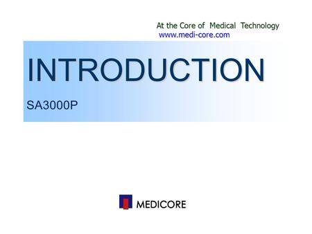 At the Core of Medical Technology www.medi-core.com www.medi-core.com INTRODUCTION SA3000P.