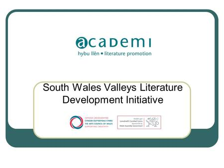 South Wales Valleys Literature Development Initiative.