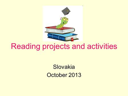 Reading projects and activities Slovakia October 2013.