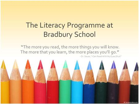 "The Literacy Programme at Bradbury School ""The more you read, the more things you will know. The more that you learn, the more places you'll go."" - Dr."