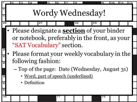 "Wordy Wednesday! Please designate a section of your binder or notebook, preferably in the front, as your ""SAT Vocabulary"" section. Please format your."