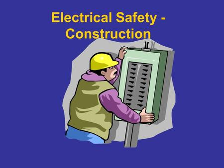 Electrical Safety - Construction. Electricity - The Dangers About 5 workers are electrocuted every week Causes 12% of young worker workplace deaths Takes.