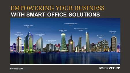 1 November 2013 EMPOWERING YOUR BUSINESS WITH SMART OFFICE SOLUTIONS.