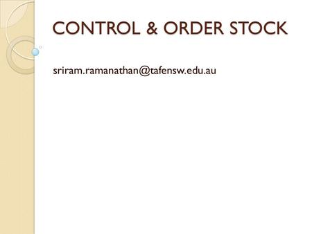 CONTROL & ORDER STOCK