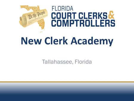 New Clerk Academy Tallahassee, Florida. OVERVIEW Role of the Clerk in the Courts: Honorable Bob Inzer, Clerk and Honorable Don Barbee, Clerk Elect.
