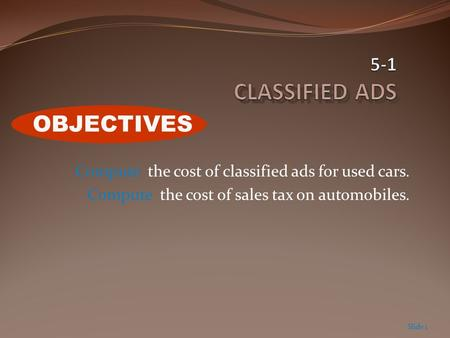 Compute the cost of classified ads for used cars. Compute the cost of sales tax on automobiles. Slide 1 OBJECTIVES.