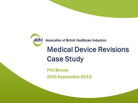 Medical Device Revisions Case Study Phil Brown 20th September 2012.