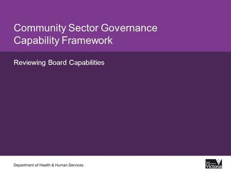 Community Sector Governance Capability Framework Reviewing Board Capabilities.