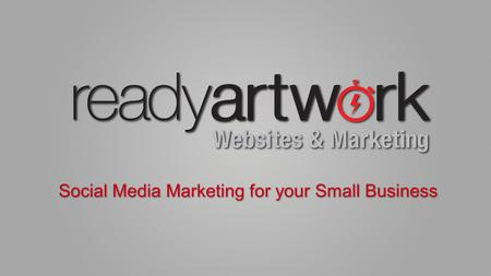 Social Media Marketing for your Small Business. www.ReadyArtwork.com phone: 626.400.4511website: