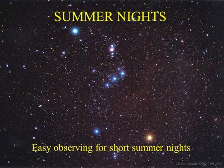 SUMMER NIGHTS Easy observing for short summer nights Matthew Spinelli APOD 7 Feb 2003.