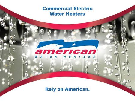 1 Commercial Electric Water Heaters Rely on American.